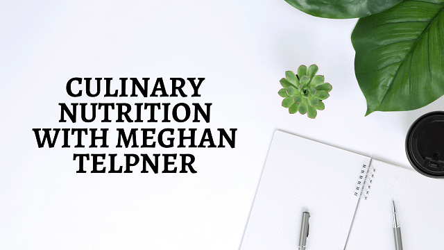 Culinary Nutrition with Meghan Telpner