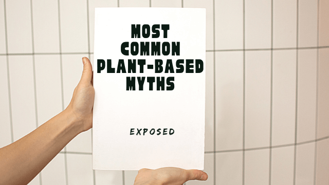 Most Common Plant-Based Myths Exposed